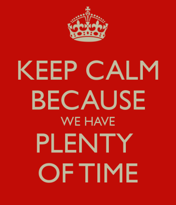 keep-calm-because-we-have-plenty-of-time