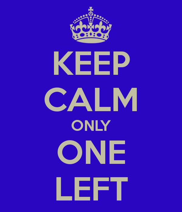 keep-calm-only-one-left